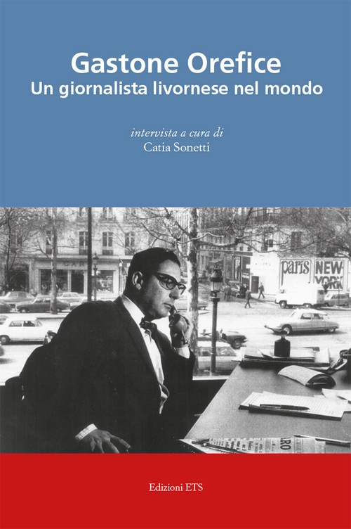 Gastone Orefice.Un giornalista livornese nel mondo