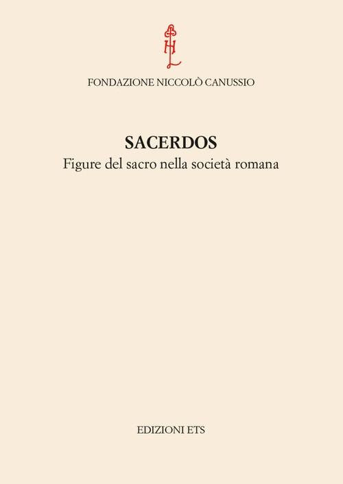 Sacerdos – Figure del sacro nella società romana.Atti del convegno internazionale Cividale del Friuli, 26-28 settembre 2012