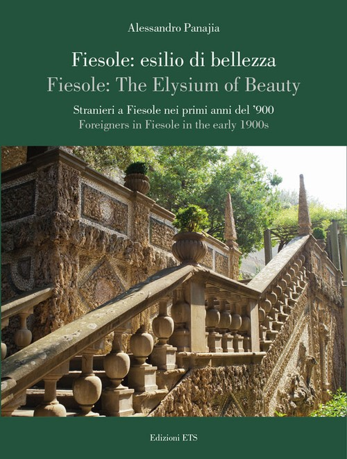 Fiesole: esilio di bellezza. <i>Fiesole: The Elysium of Beauty</i>.