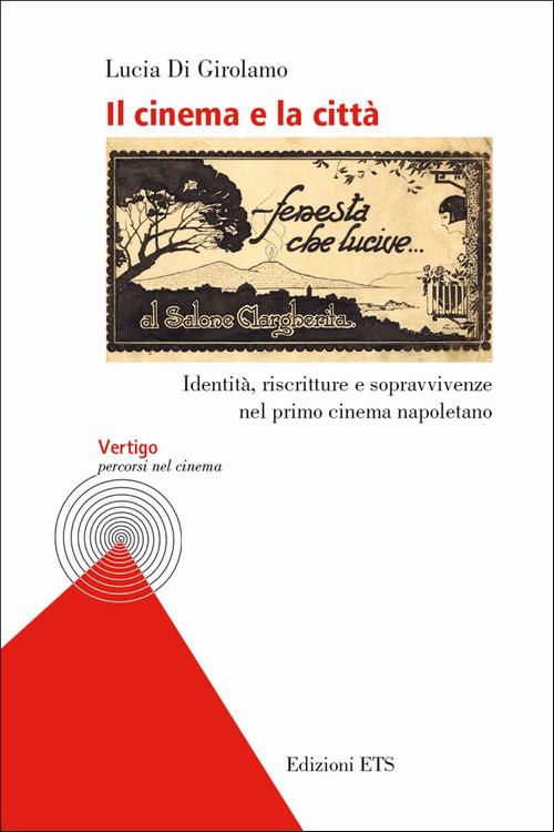 Il cinema e la città.Identità, riscritture e sopravvivenze nel primo cinema napoletano