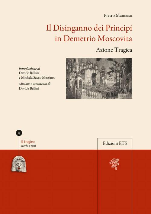 Il Disinganno dei Principi in Demetrio Moscovita.Azione Tragica
