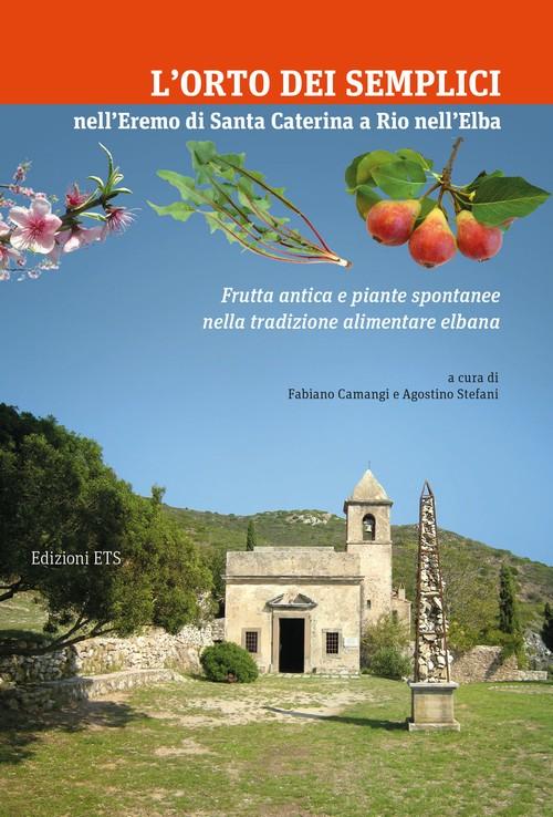 L'orto dei semplici nell'Eremo di Santa Caterina a Rio nell'Elba.Frutta antica e piante spontanee nella tradizione alimentare elbana