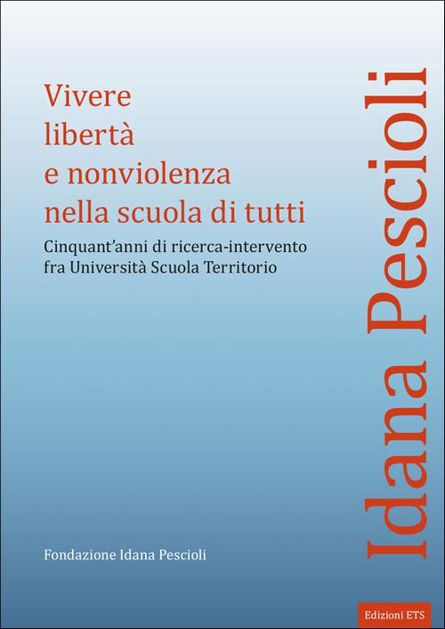 Vivere libertà e nonviolenza nella scuola di tutti.Cinquant'anni di ricerca-intervento fra Università Scuola Territorio