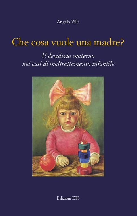 Che cosa vuole una madre?.Il desiderio materno nei casi di maltrattamento infantile