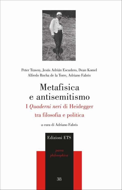 Metafisica e antisemitismo.I <i>Quaderni neri</i> di Heidegger tra filosofia e politica