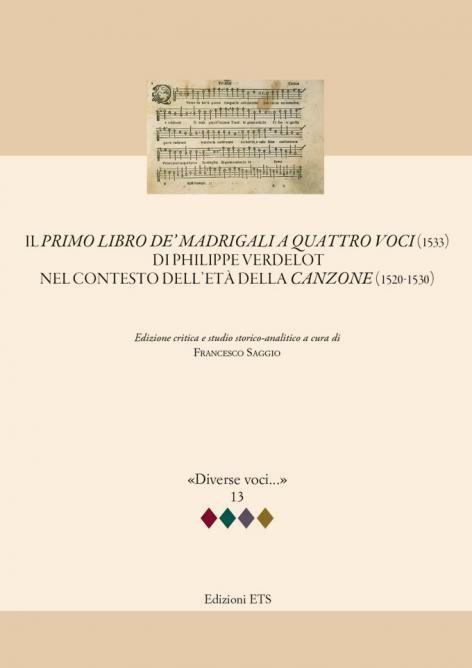 Il <em>Primo libro de' madrigali a quattro voci</em> (1533)  di Philippe Verdelot nel contesto dell'età della <em>canzone</em> (1520-1530).Edizione critica e studio storico-analitico