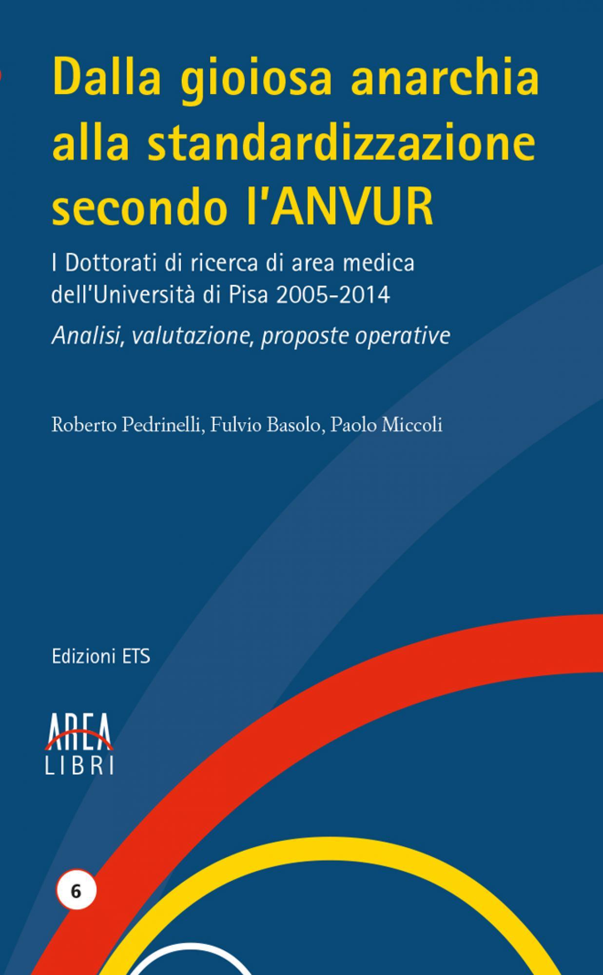 Dalla gioiosa anarchia alla standardizzazione secondo l'ANVUR.I Dottorati di ricerca di area medica dell'Università di Pisa 2005-2014. Analisi, valutazione, proposte operative