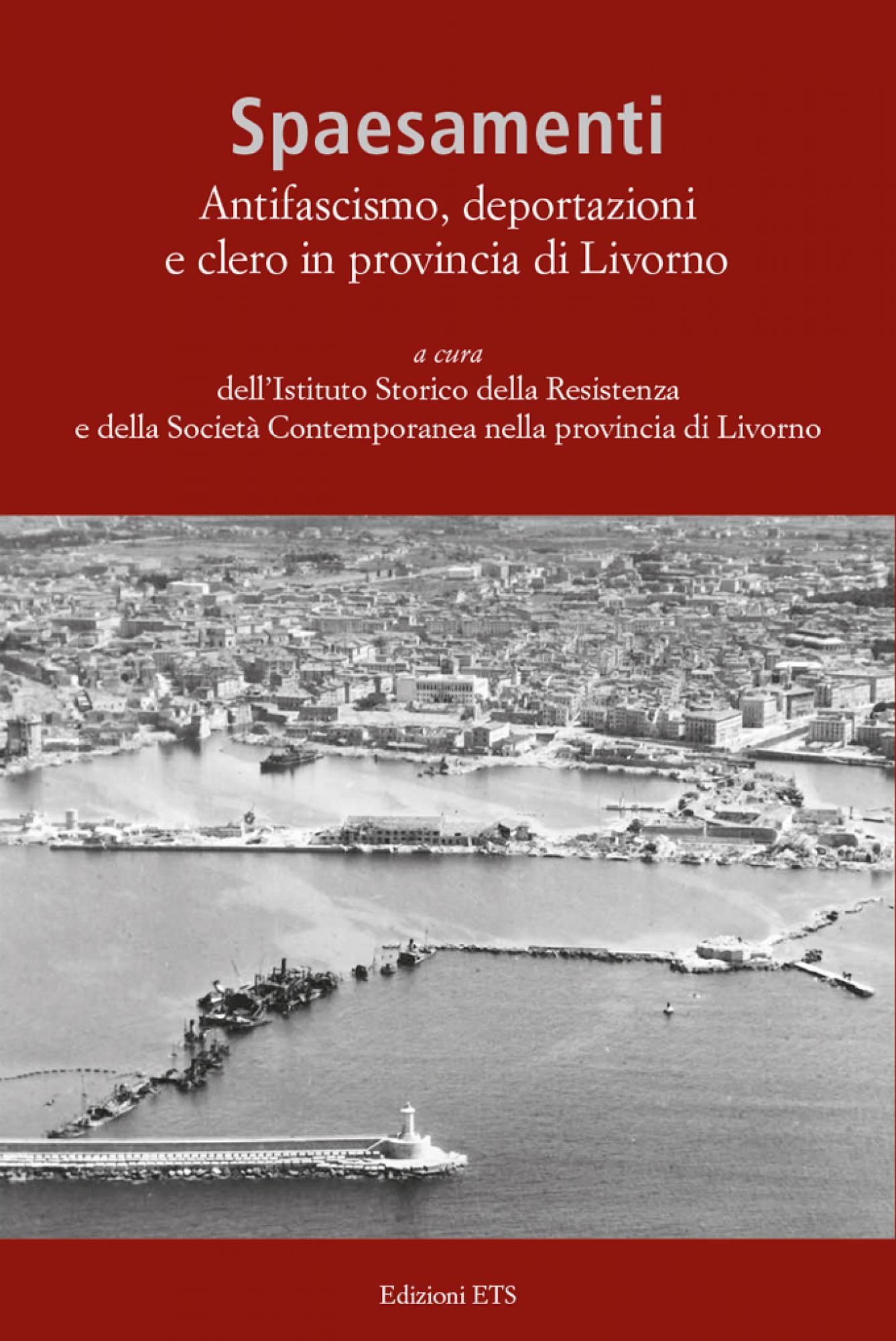 Spaesamenti.Antifascismo, deportazioni e clero in provincia di Livorno