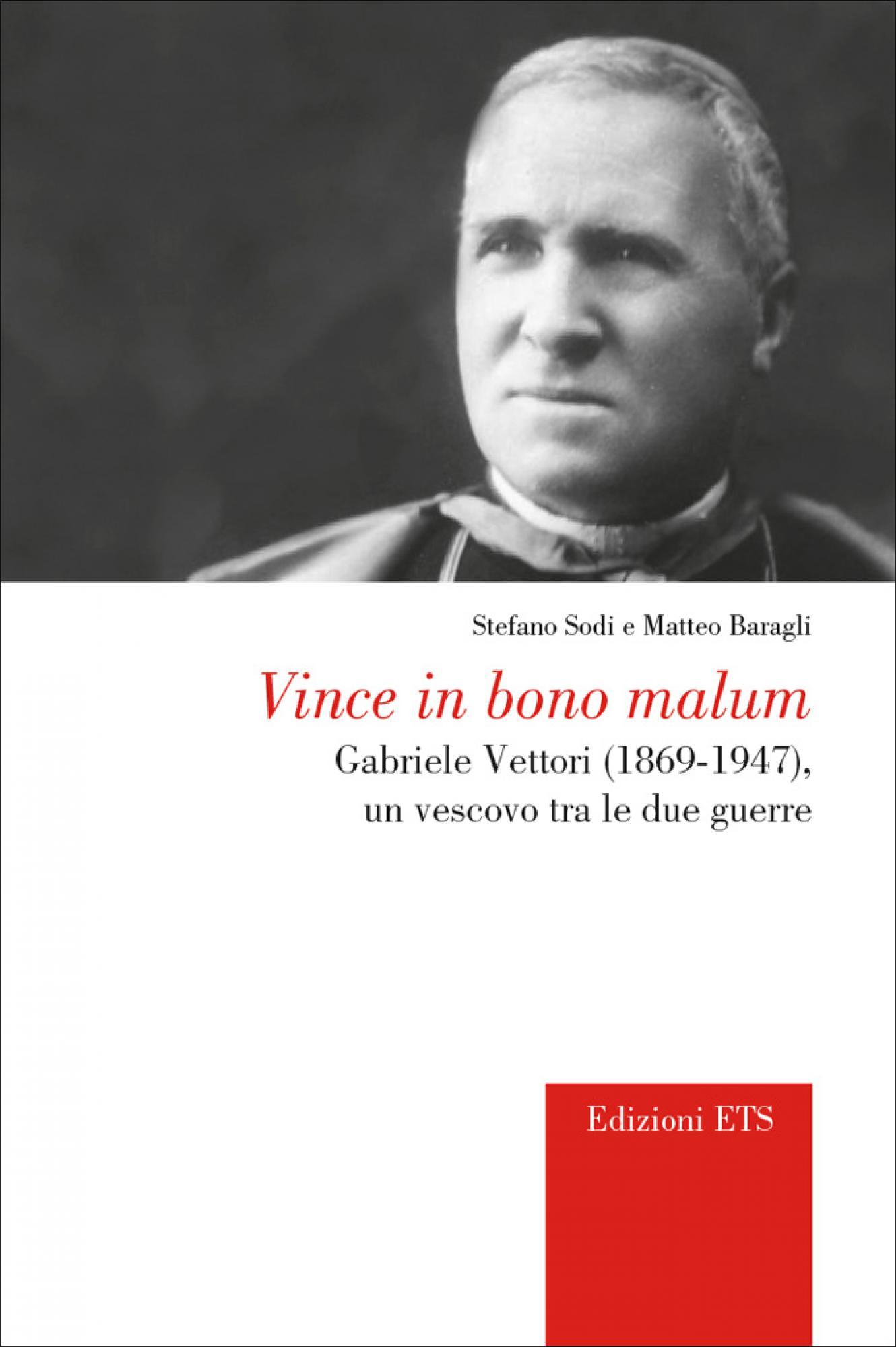 Vince in bono malum.Gabriele Vettori (1869-1947), un vescovo tra le due guerre
