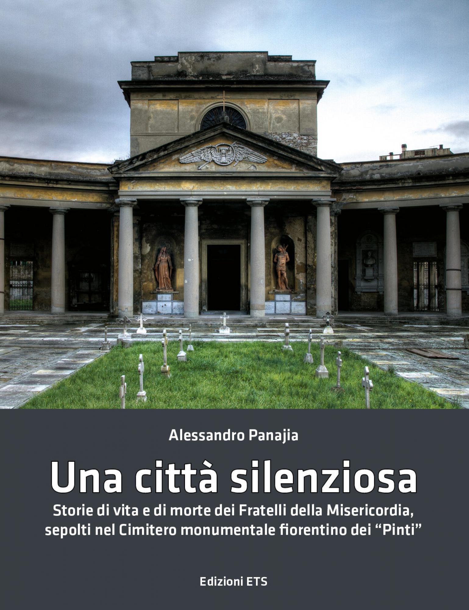 """Una città silenziosa.Storie di vita e di morte dei Fratelli della Misericordia, sepolti nel Cimitero monumentale fiorentino di """"Pinti"""""""