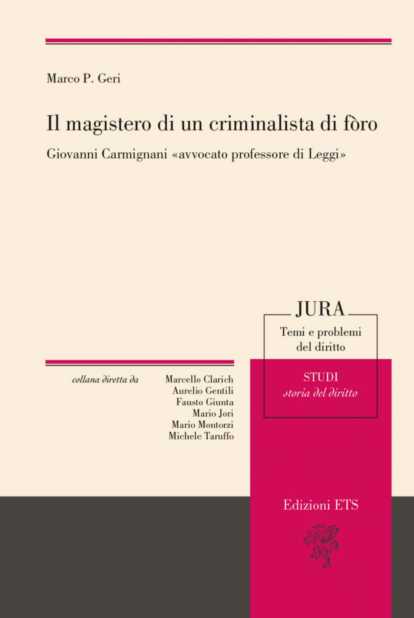 Il magistero di un criminalista di fòro.Giovanni Carmignani «avvocato professore di Leggi»