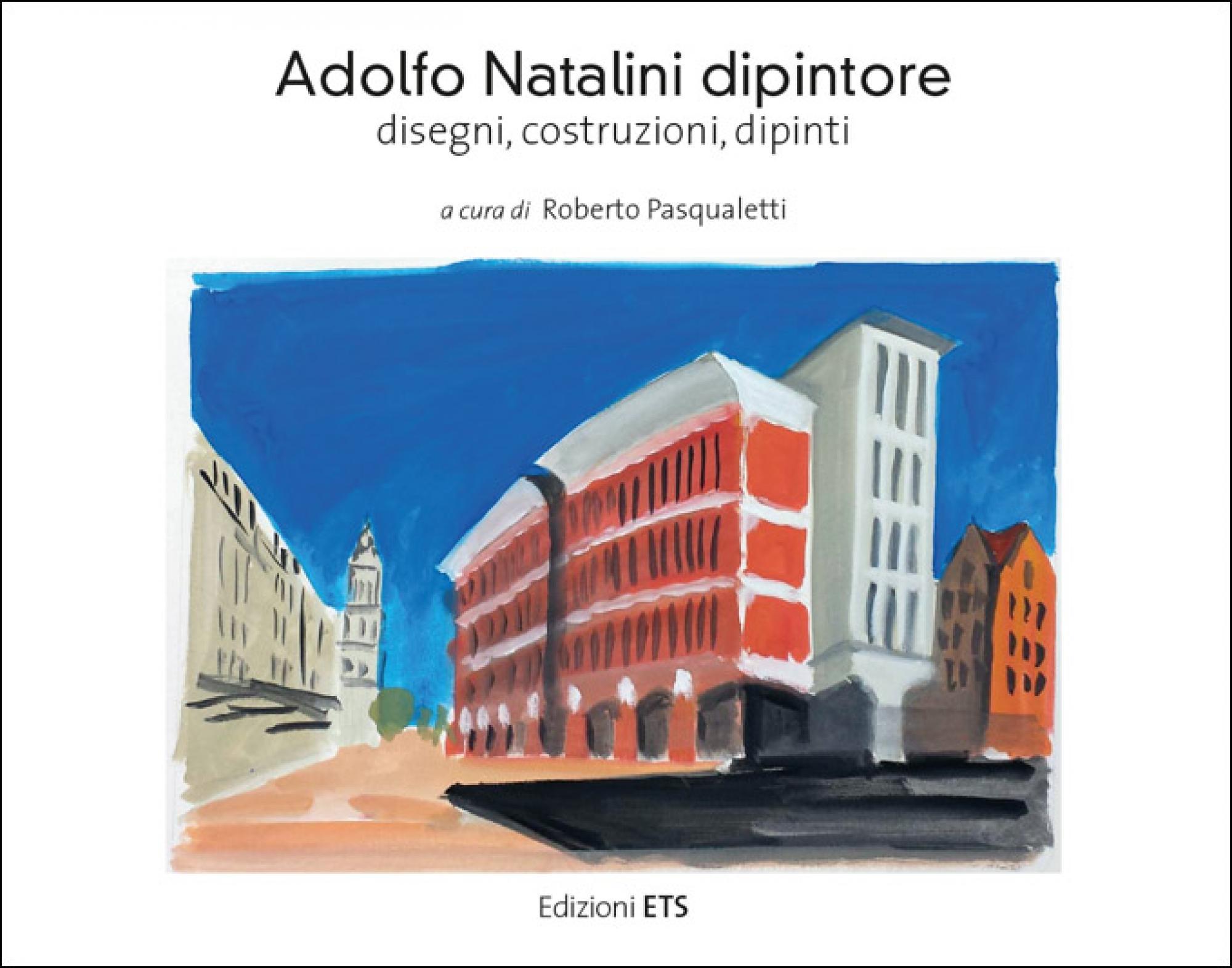 Adolfo Natalini dipintore.disegni, costruzioni, dipinti