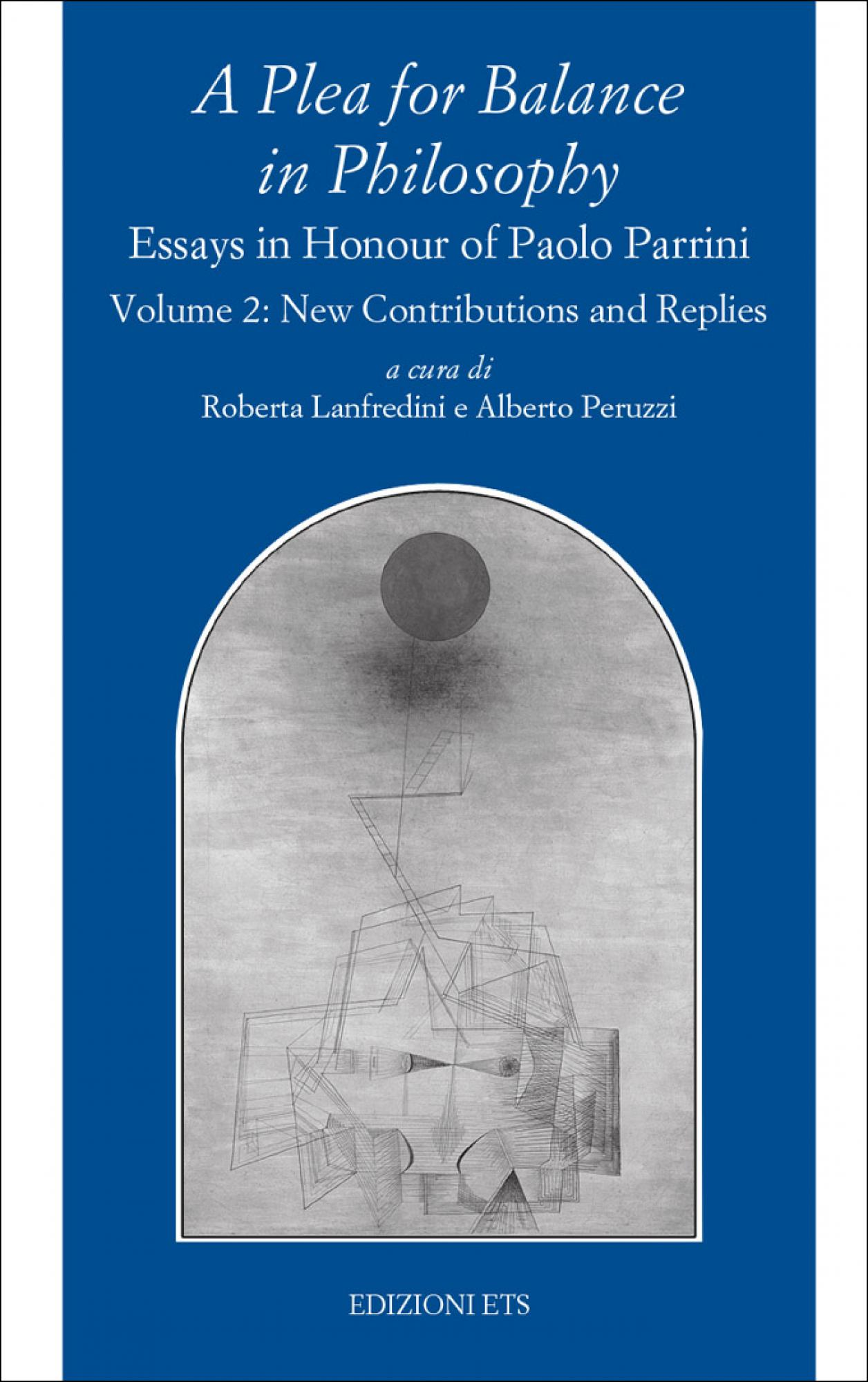 A Plea for Balance in Philosophy.Essays in Honour of Paolo Parrini –Volume 2: New Contributions and Replies