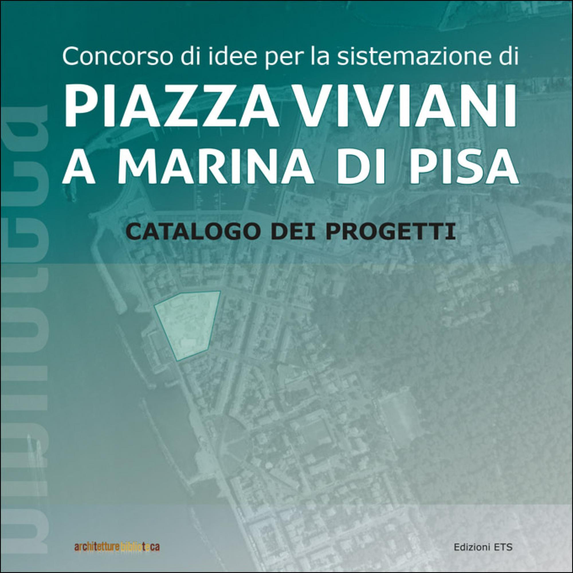 Concorso di idee per la sistemazione di piazza Viviani a Marina di Pisa.Catalogo dei progetti
