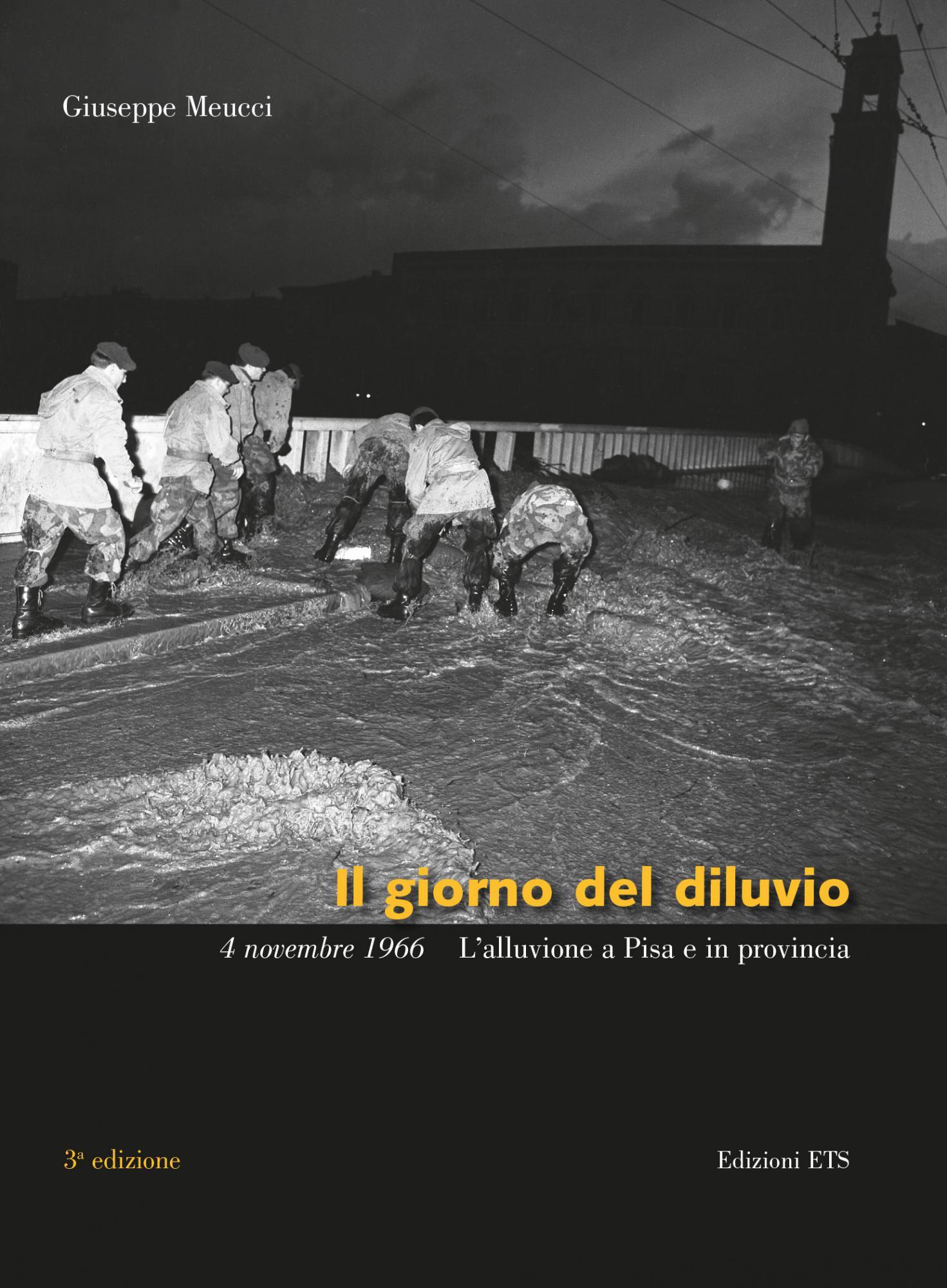 Il giorno del diluvio <br> 4 novembre 1966 <br>L'alluvione a Pisa e in provincia.Terza edizione