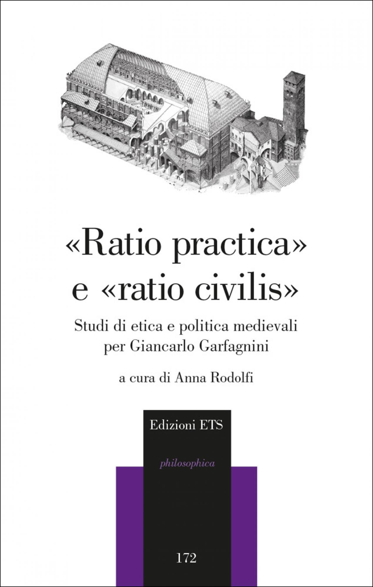 «Ratio practica» e «ratio civilis».Studi di etica e politica medievali per Giancarlo Garfagnini