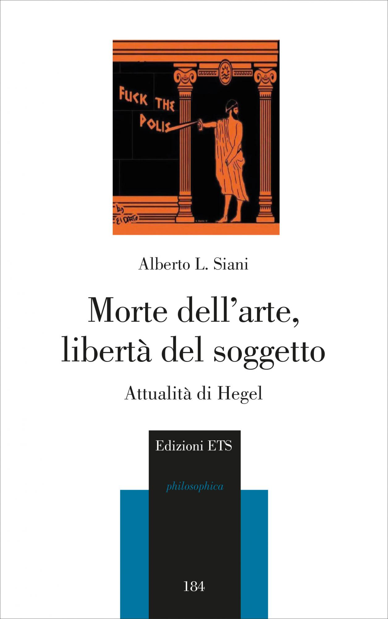 Morte dell&rsquo;arte,<br /> libert&agrave; del soggetto.Attualità di Hegel