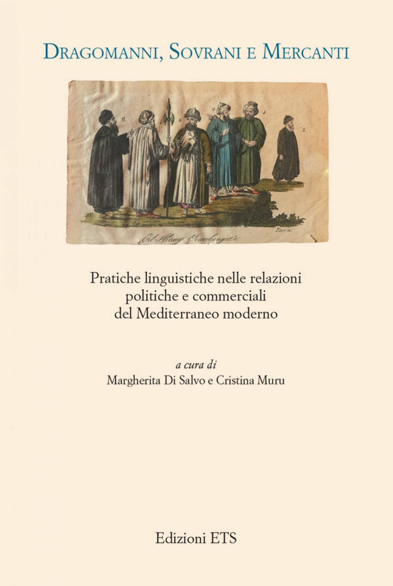 Dragomanni, Sovrani e Mercanti.Pratiche linguistiche nelle relazioni politiche e commerciali del Mediterraneo moderno