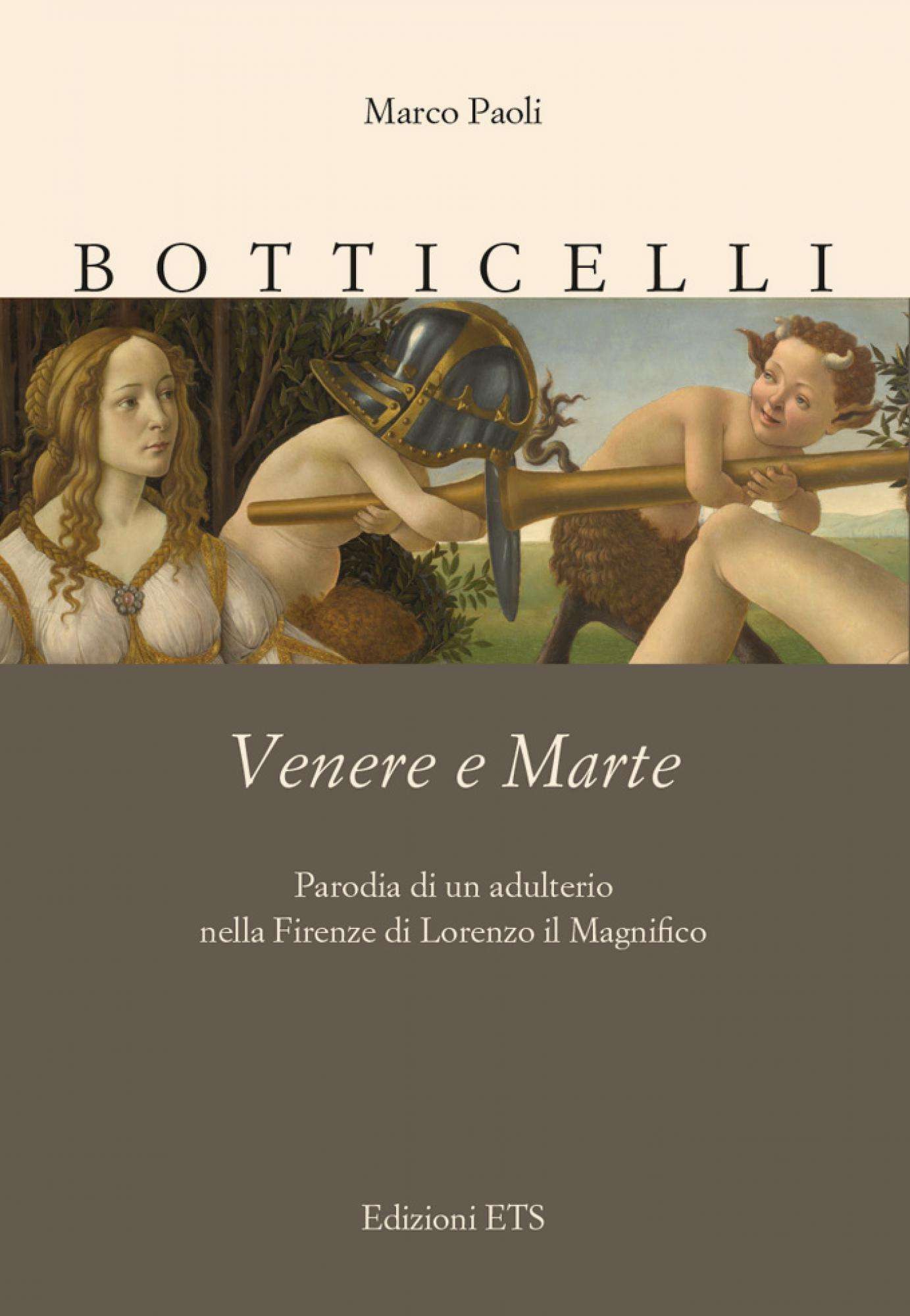 Botticelli. Venere e Marte.Parodia di un adulterio nella Firenze di Lorenzo il Magnifico