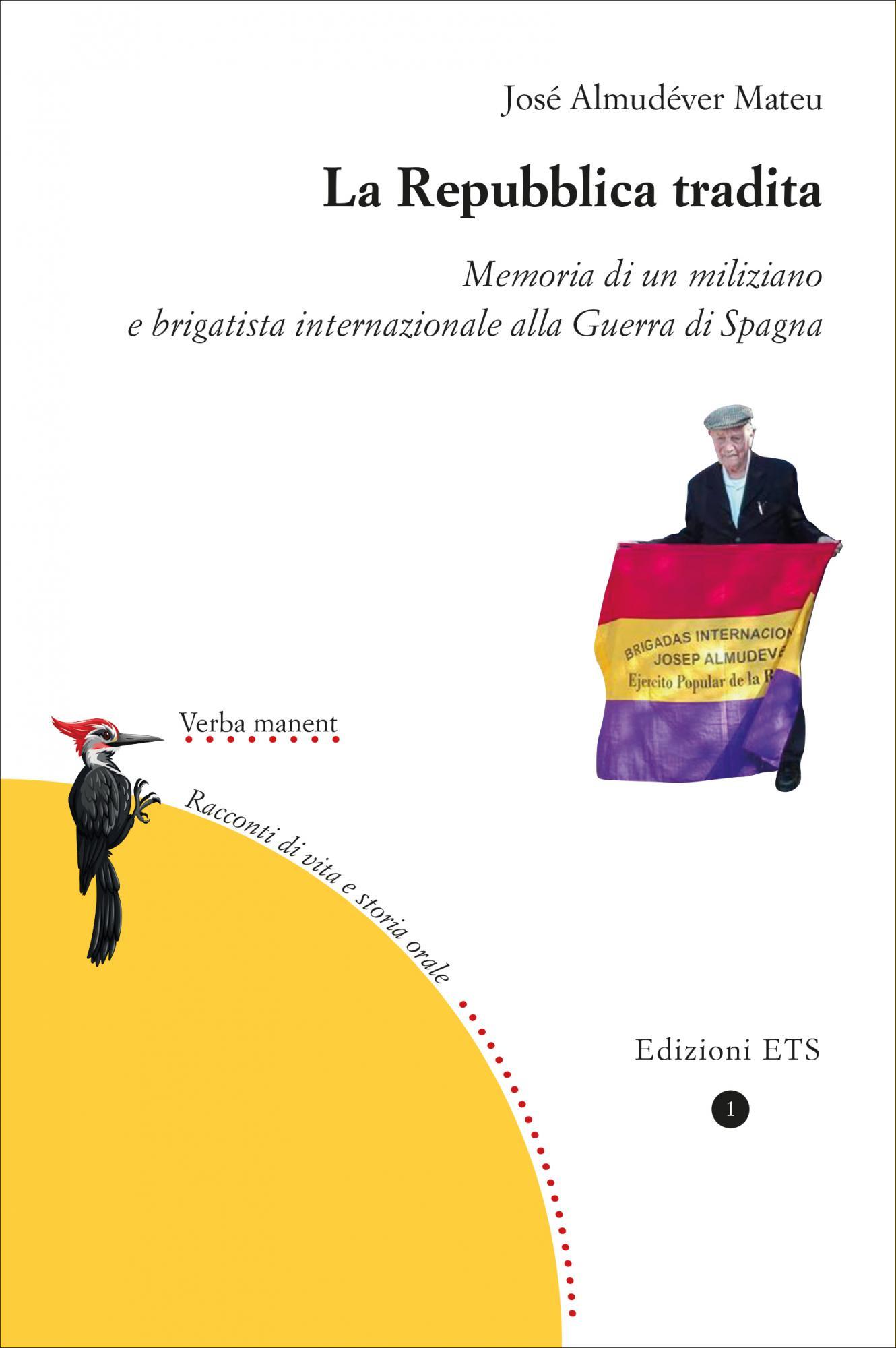 La Repubblica tradita.Memoria di un miliziano  e brigatista internazionale alla Guerra di Spagna