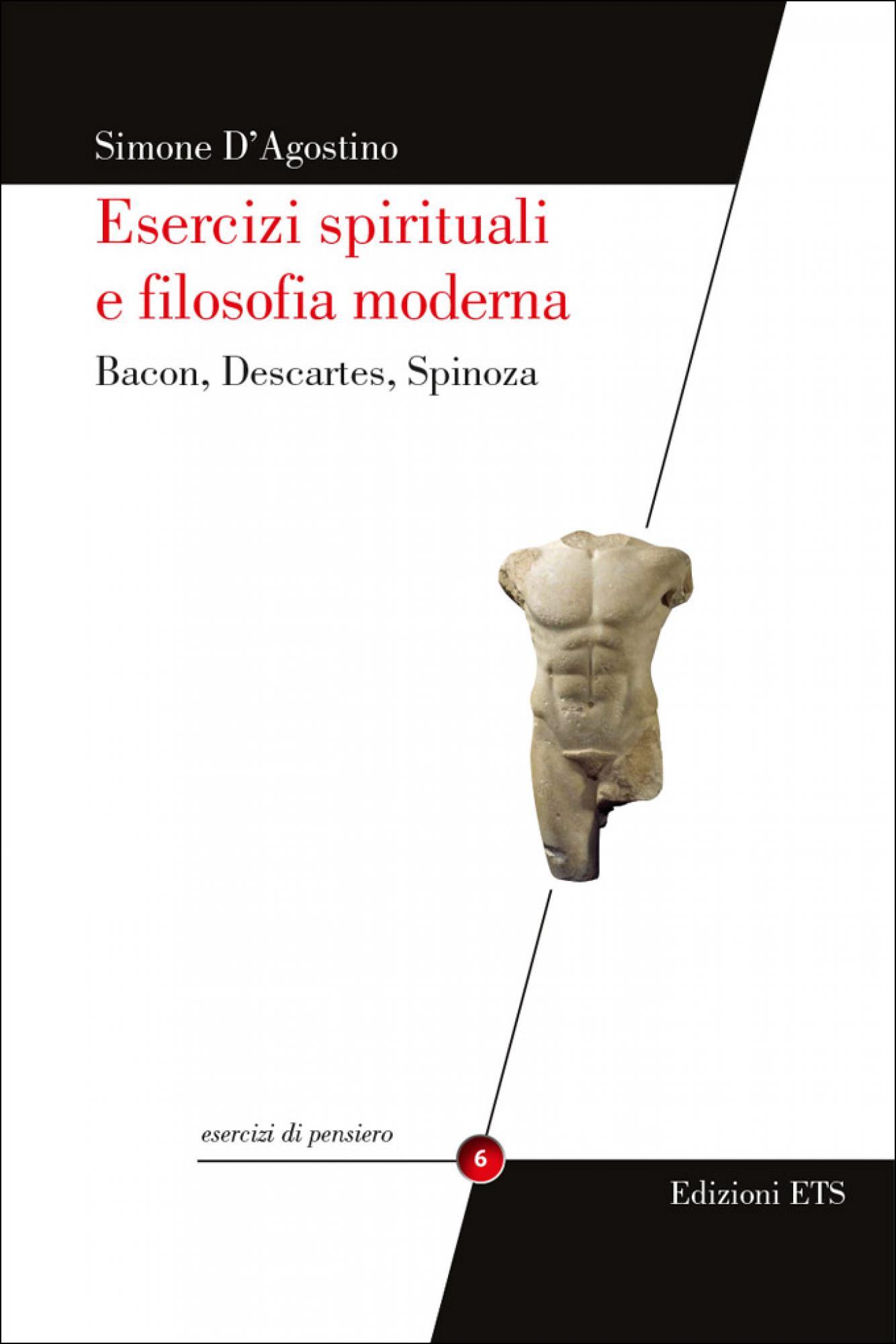 Esercizi spirituali e filosofia moderna .Bacon, Descartes, Spinoza