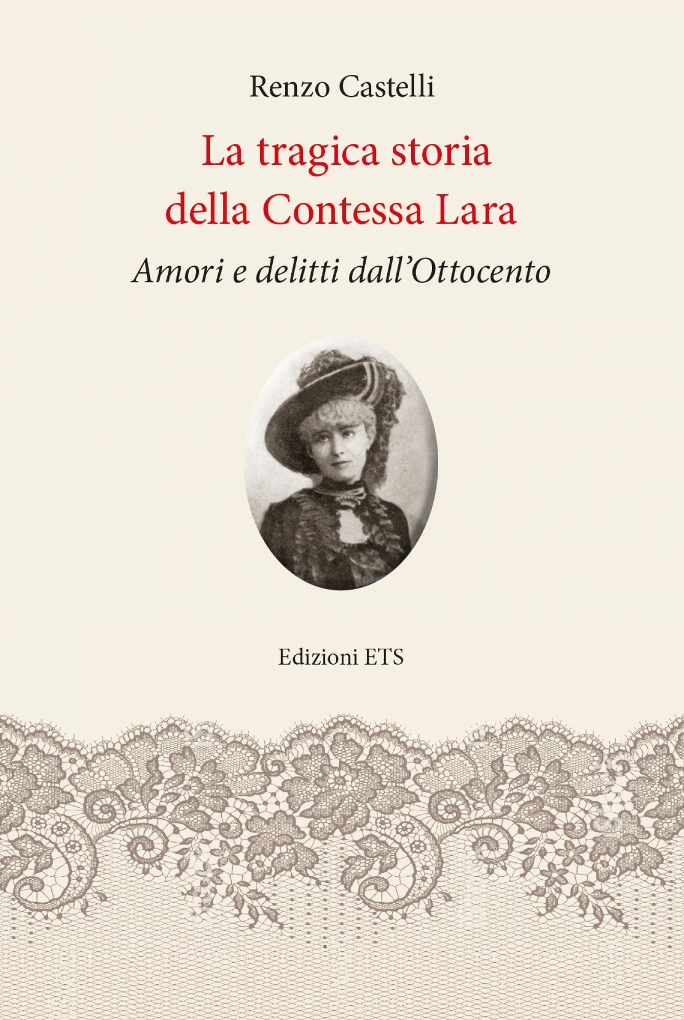 La tragica storia<br />della Contessa Lara.Amori e delitti dall'Ottocento