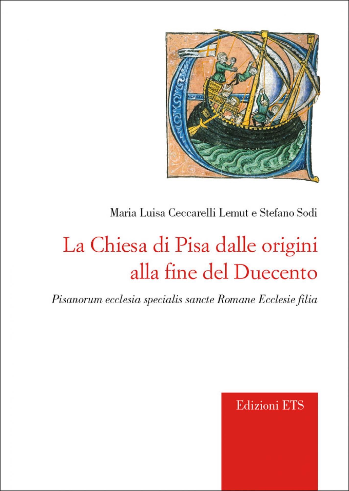 La Chiesa di Pisa dalle origini alla fine del Duecento.Pisanorum ecclesia specialis sancte Romane Ecclesie filia