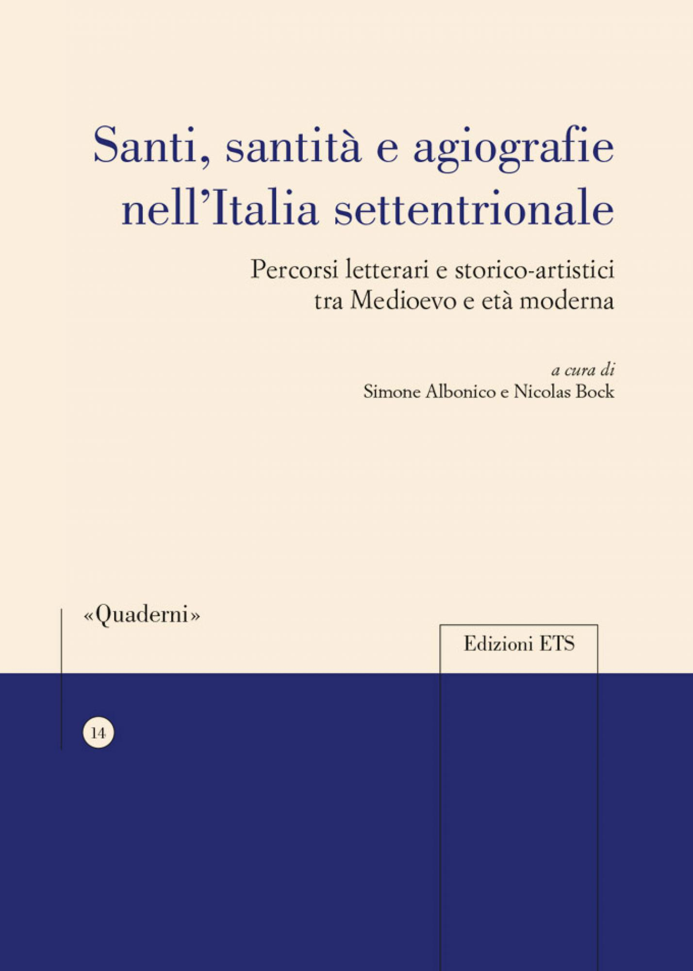 Santi, santità e agiografie nell'Italia settentrionale.Percorsi letterari e storico-artistici tra Medioevo e età moderna