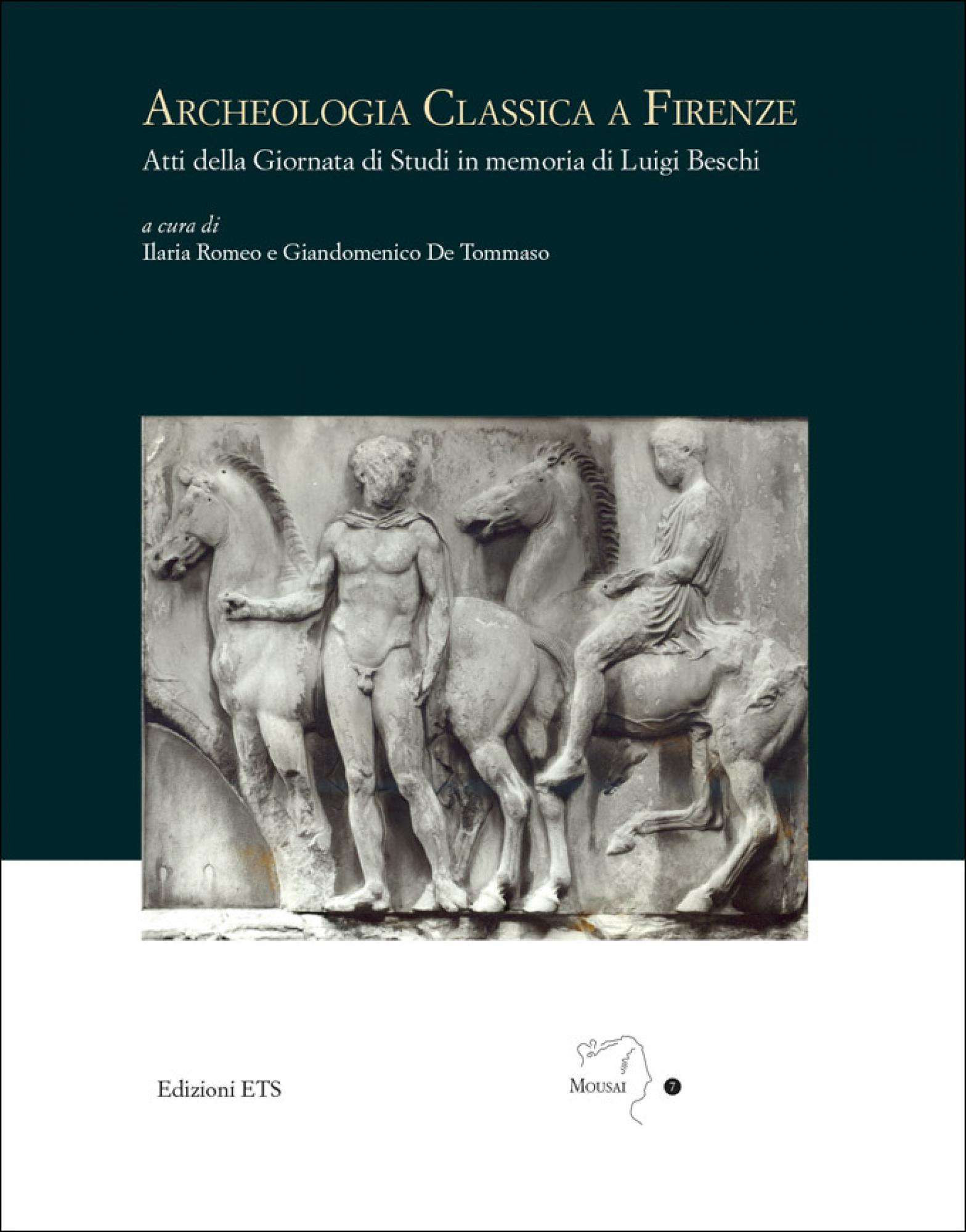 Archeologia classica a Firenze.Atti della Giornata di Studi in memoria di Luigi Beschi
