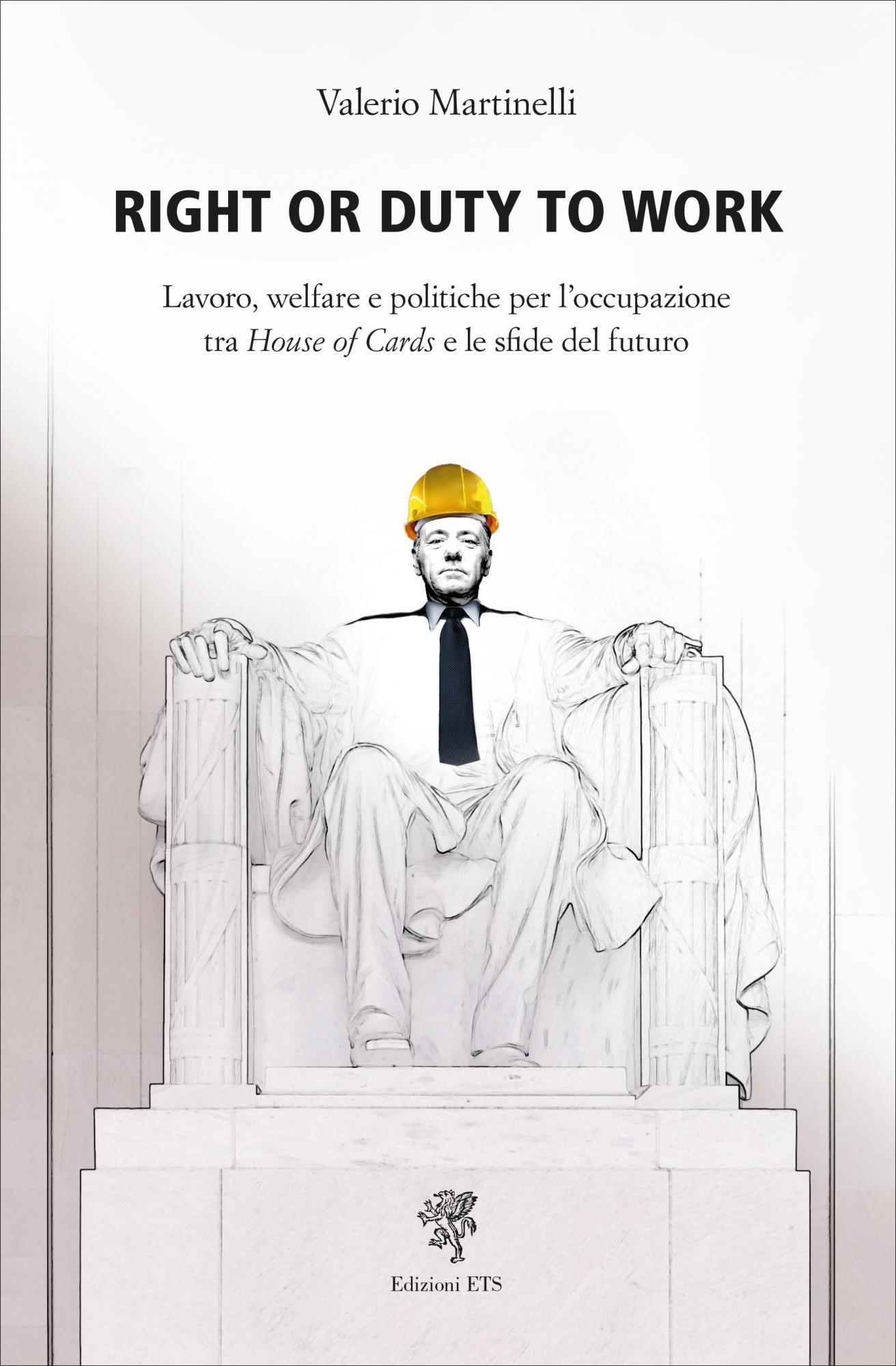 Right or duty to work.Lavoro, welfare e politiche per l'occupazione tra House of Cards e le sfide del futuro