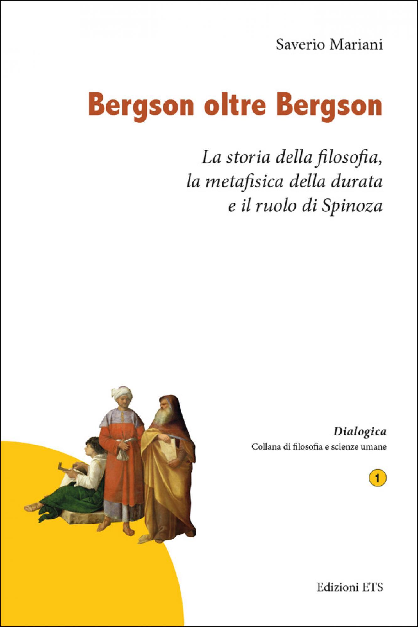 Bergson oltre Bergson.La storia della filosofia, la metafisica della durata e il ruolo di Spinoza