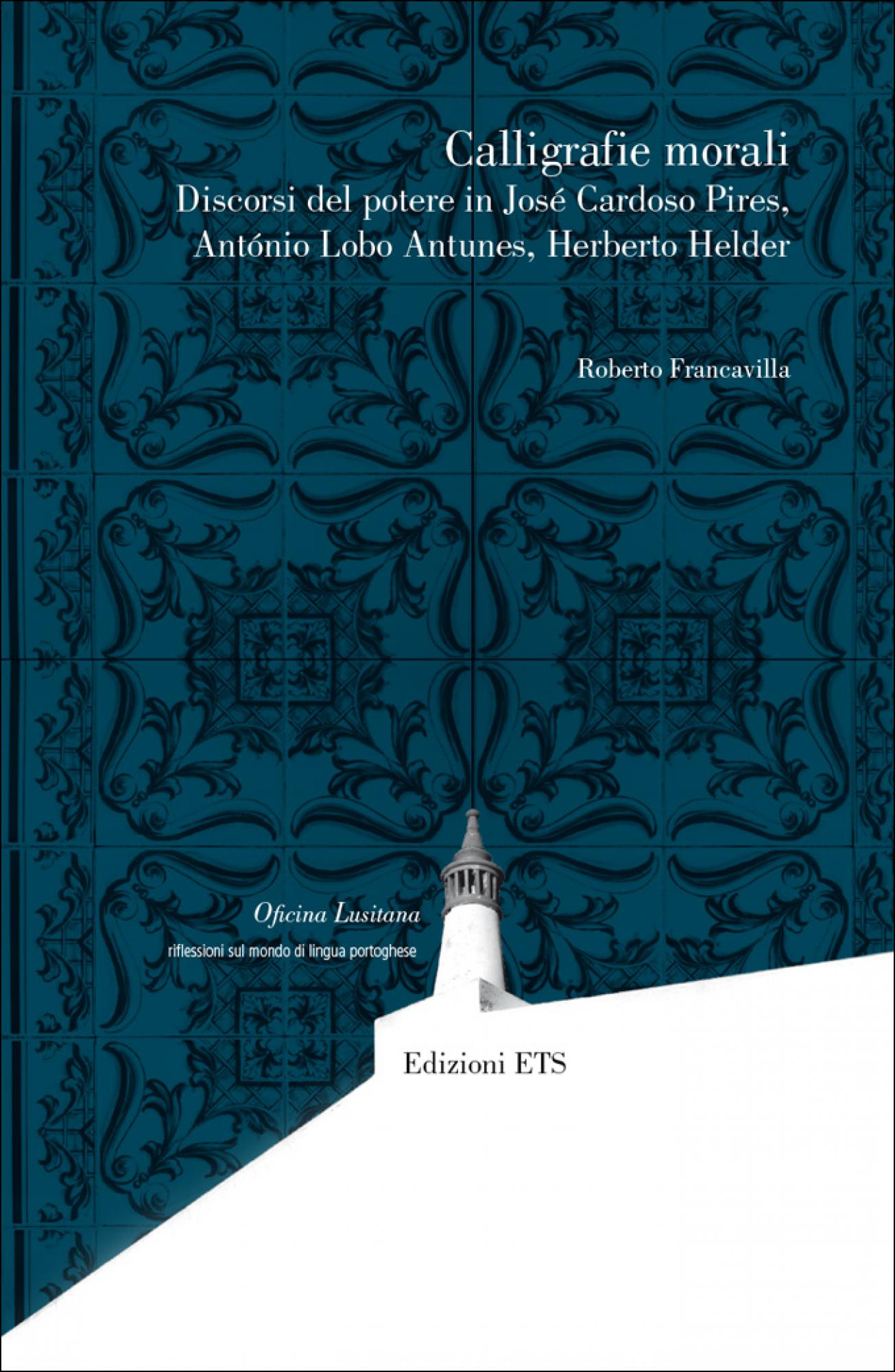 Calligrafie morali.Discorsi del potere in José Cardoso Pires, António Lobo Antunes, Herberto Helder