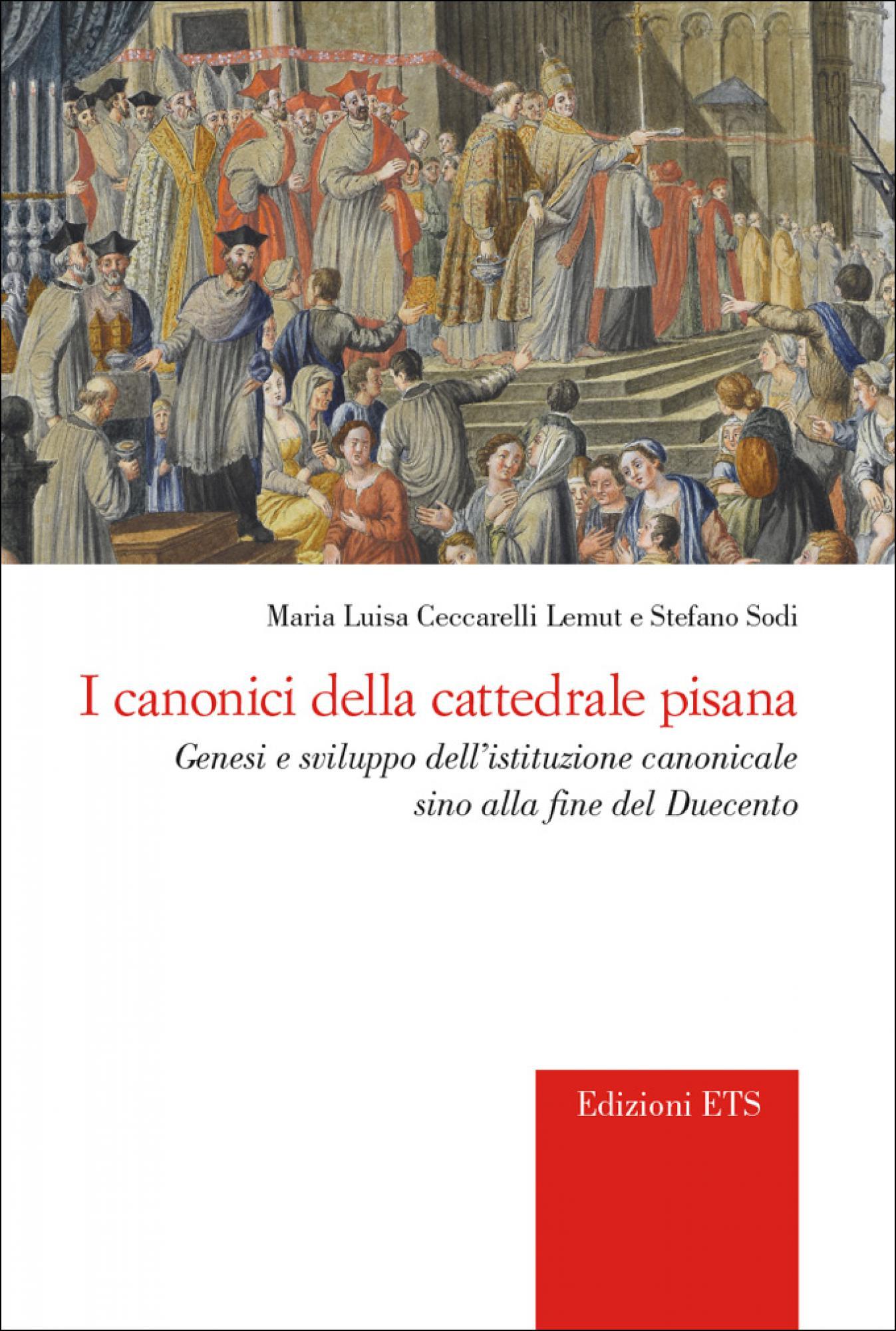 I canonici della cattedrale pisana.Genesi e sviluppo dell'istituzione canonicale sino alla fine del Duecento