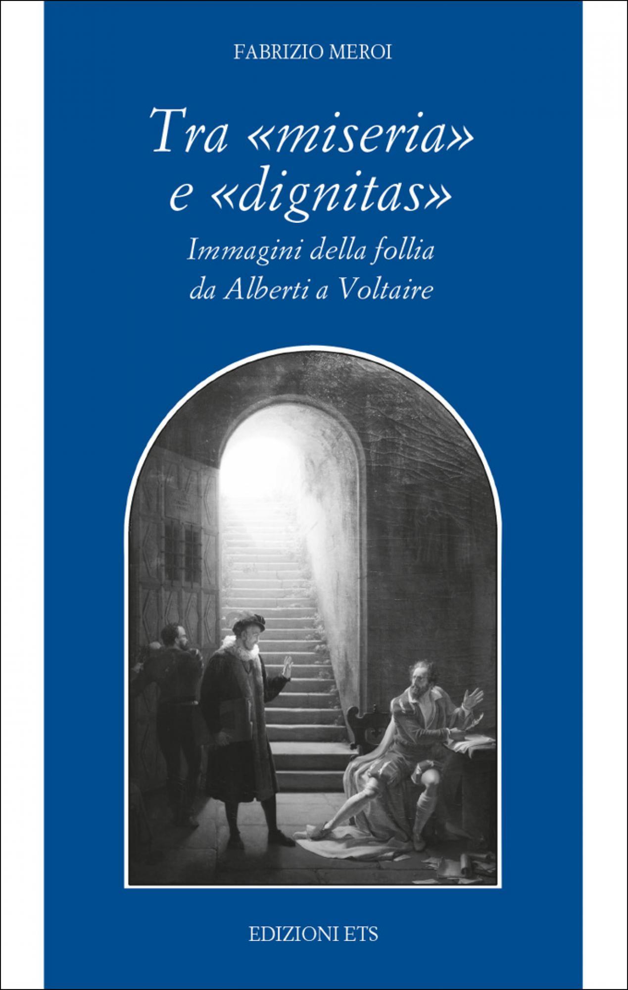 Tra «miseria» e «dignitas».Immagini della follia da Alberti a Voltaire