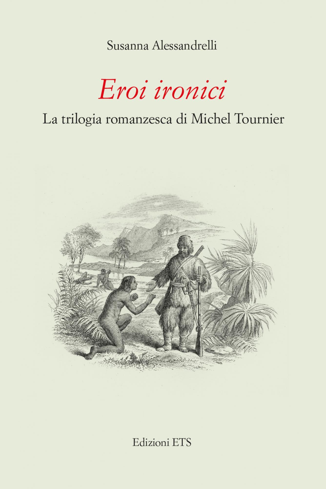 Eroi ironici.La trilogia romanzesca di Michel Tournier