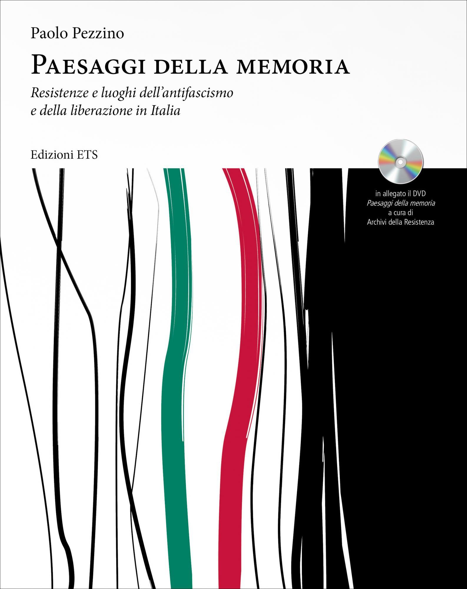 Paesaggi della memoria.Resistenze e luoghi dell'antifascismo  e della liberazione in Italia
