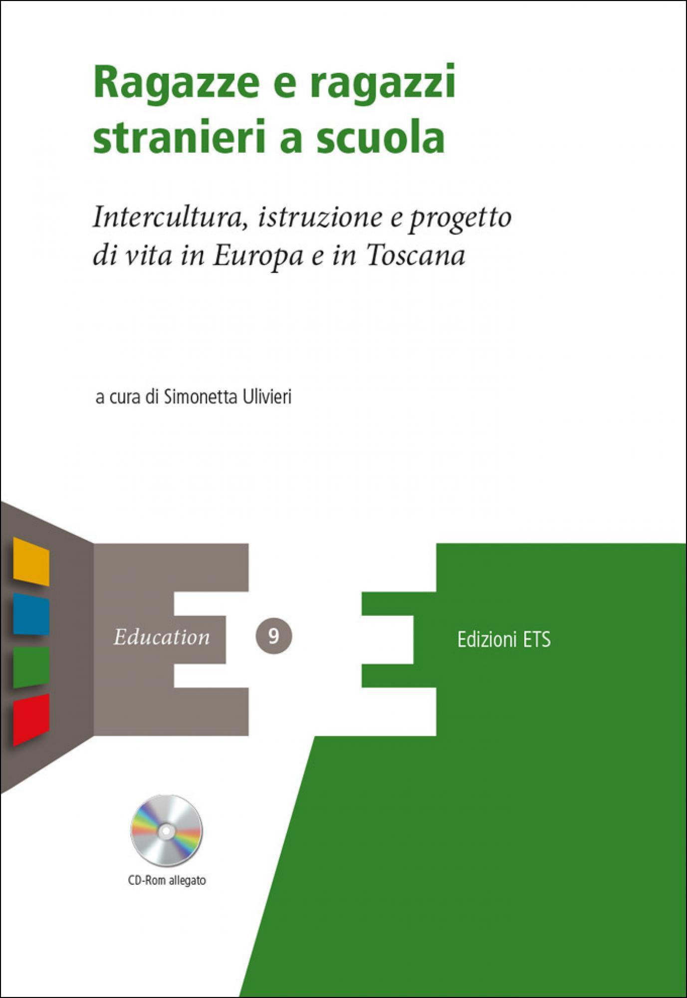 Ragazze e ragazzi stranieri a scuola.Intercultura, istruzione e progetto di vita in Europa e in Toscana