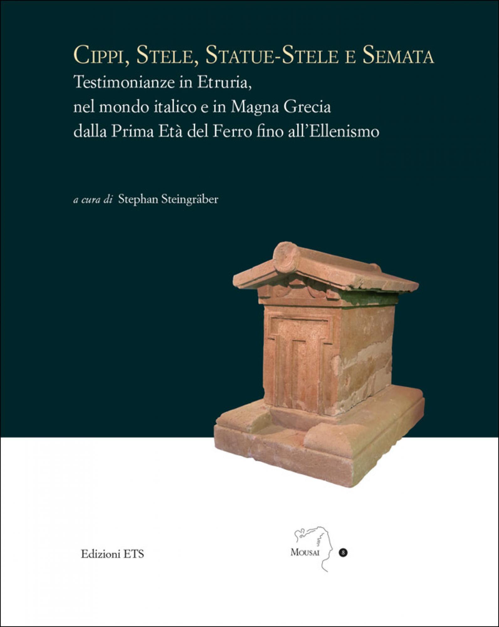 Cippi, Stele, Statue-Stele e Semata.Testimonianze in Etruria, nel mondo italico e in Magna Grecia dalla prima Età del Ferro fino all'Ellenismo