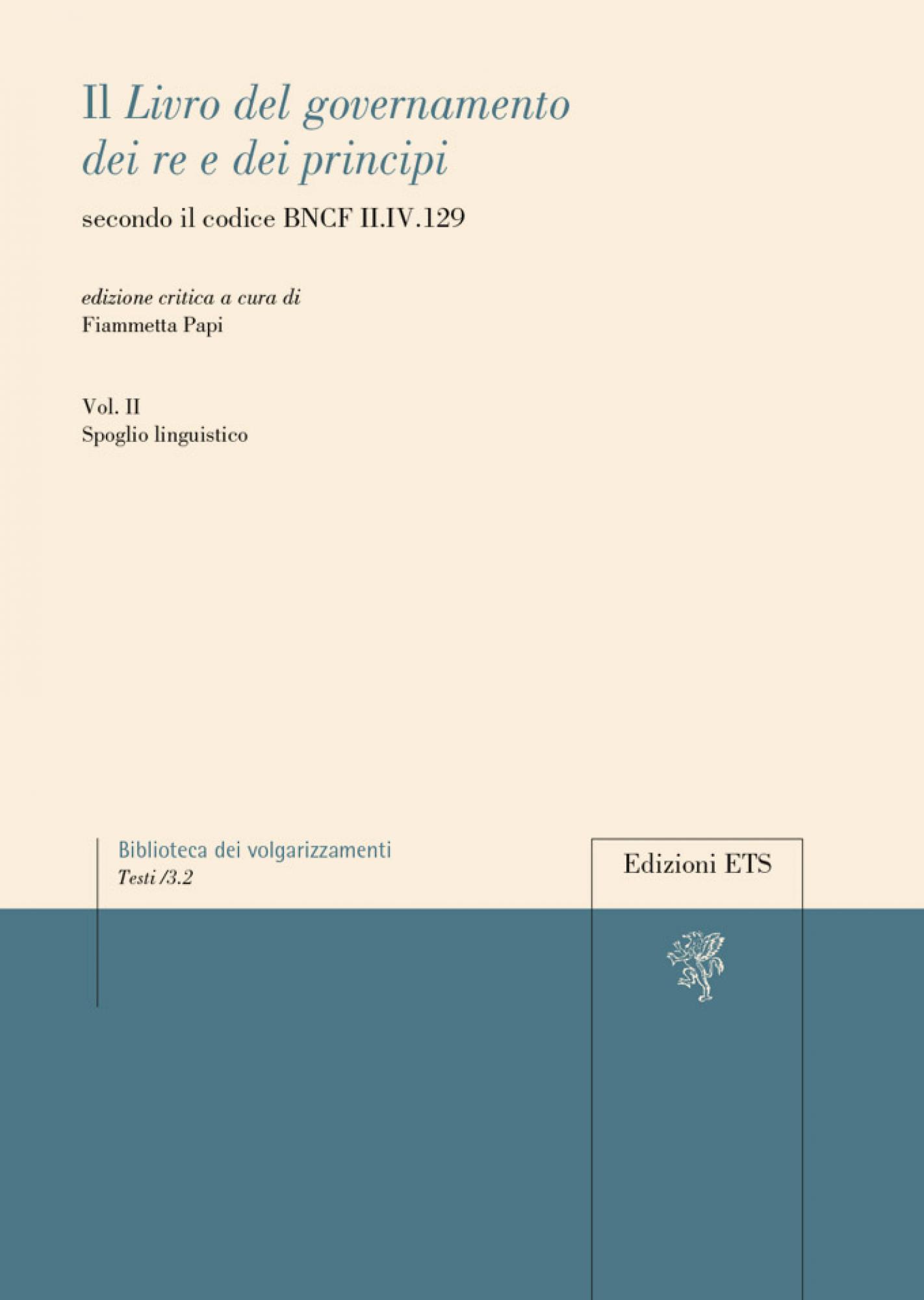 Il <em>Livro del governamento dei re e dei principi</em>.secondo il codice BNCF II.IV.129. Vol. II, spoglio linguistico