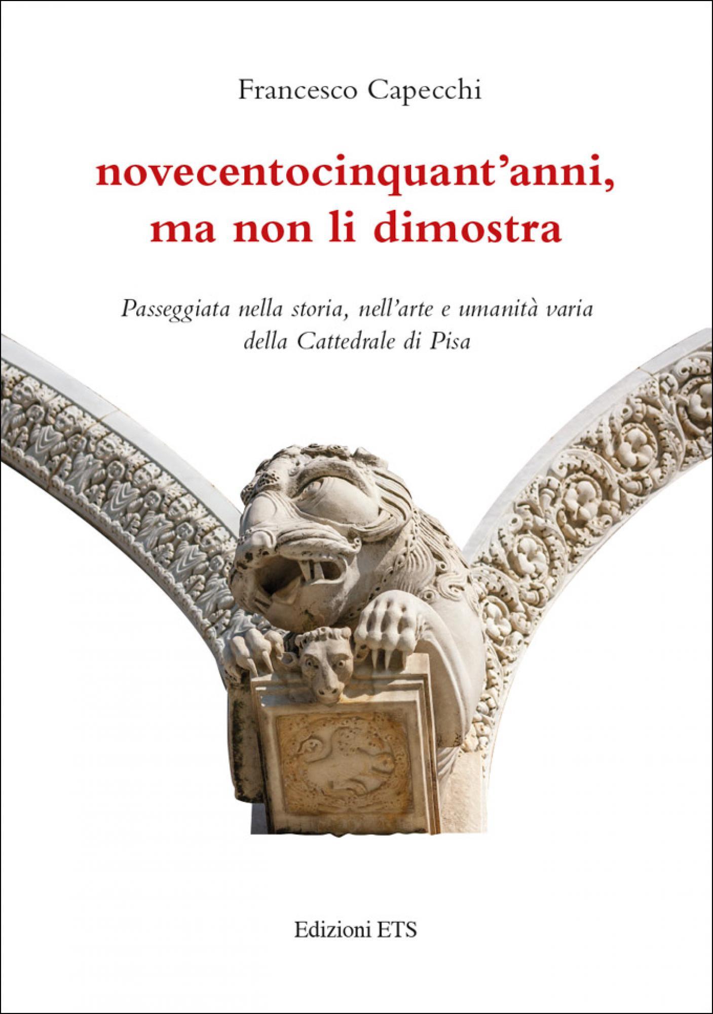 Novecentocinquant'anni, ma non li dimostra.Passeggiata nella storia, nell'arte e umanità varia della Cattedrale di Pisa