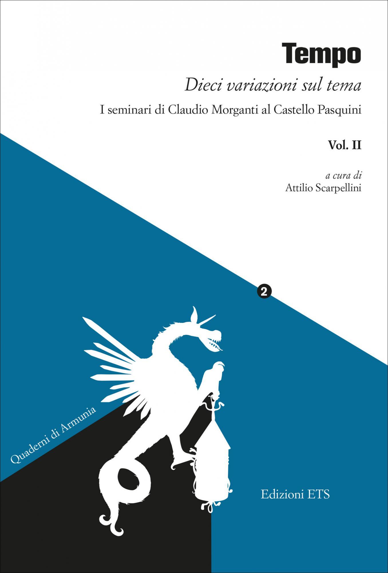 Tempo. <em>Dieci variazioni sul tema</em>.I seminari di Claudio Morganti al Castello Pasquini - Vol. II