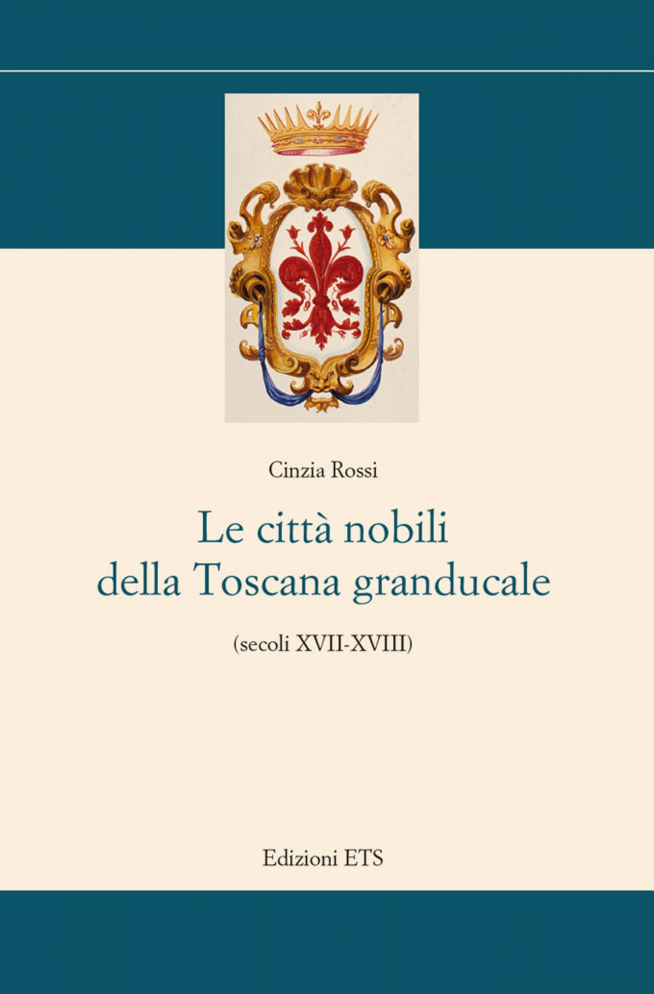 Le città nobili della Toscana granducale.(secoli XVII-XVIII)
