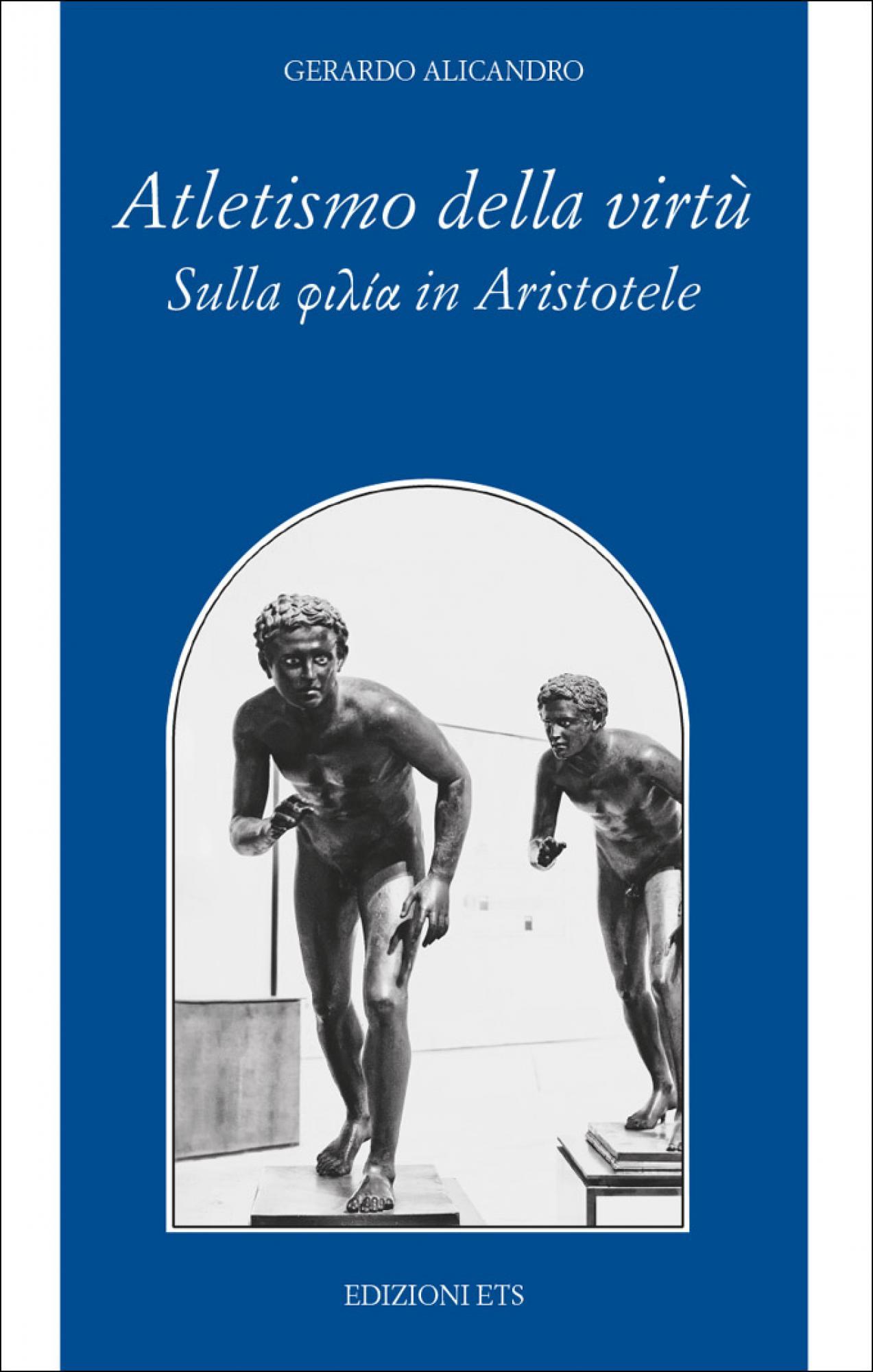 Atletismo della virtù.Sulla φιλία in Aristotele