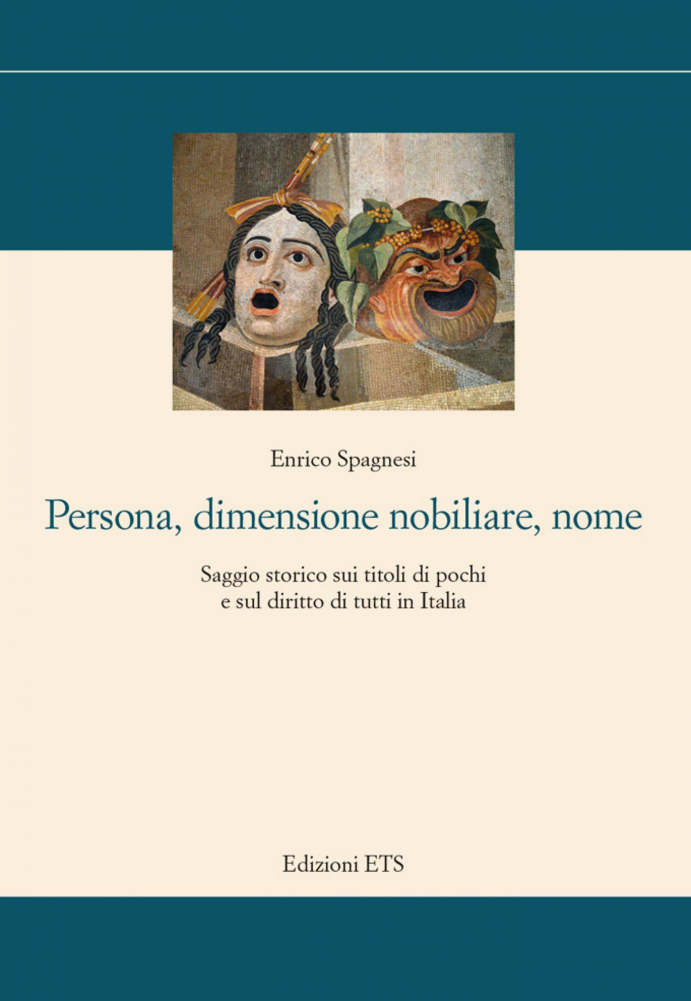 Persona, dimensione nobiliare, nome.Saggio storico sui titoli di pochi e sul diritto di tutti in Italia