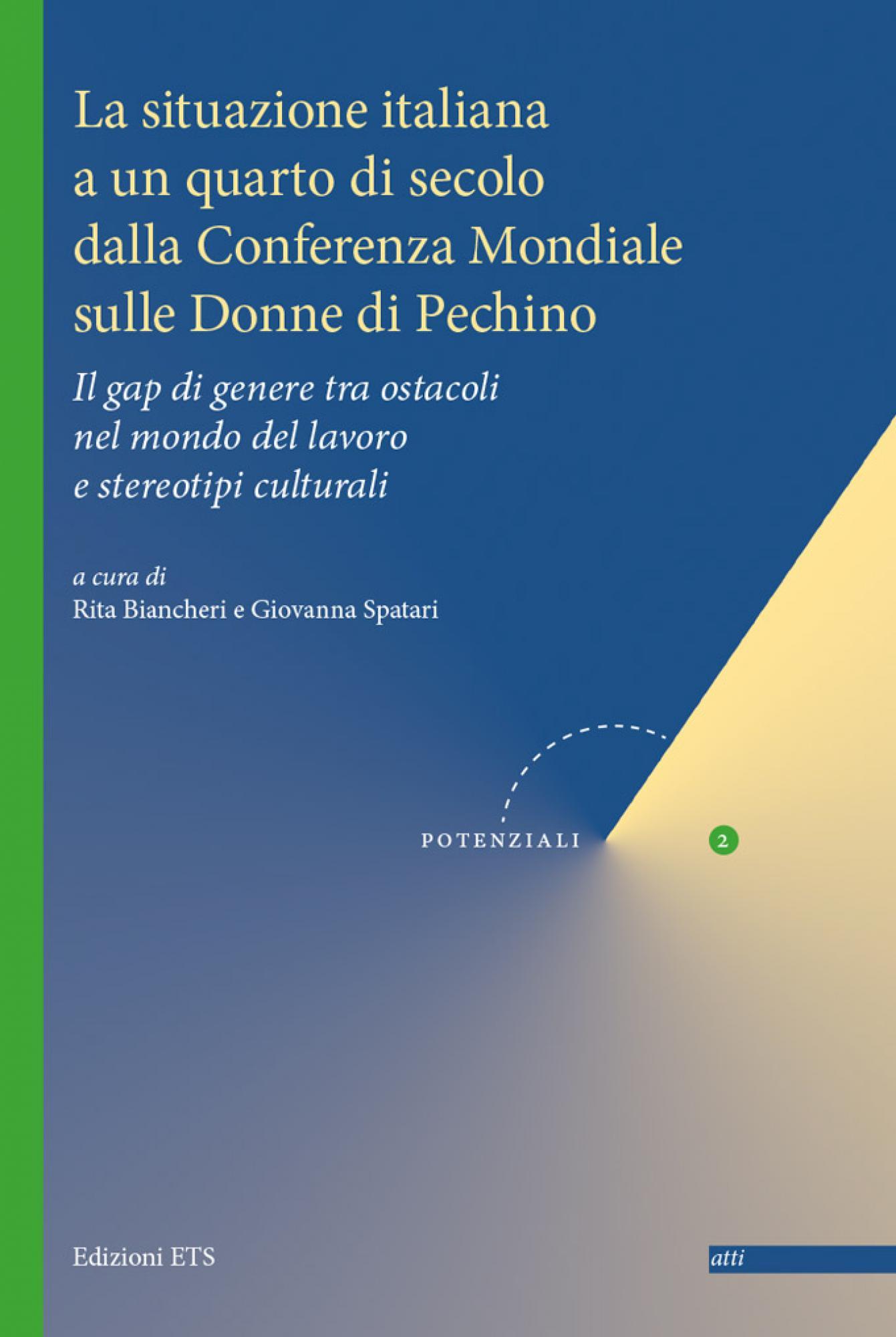 La situazione italiana a un quarto di secolo dalla Conferenza Mondiale sulle Donne di Pechino.Il gap di genere tra ostacoli nel mondo del lavoro e stereotipi culturali