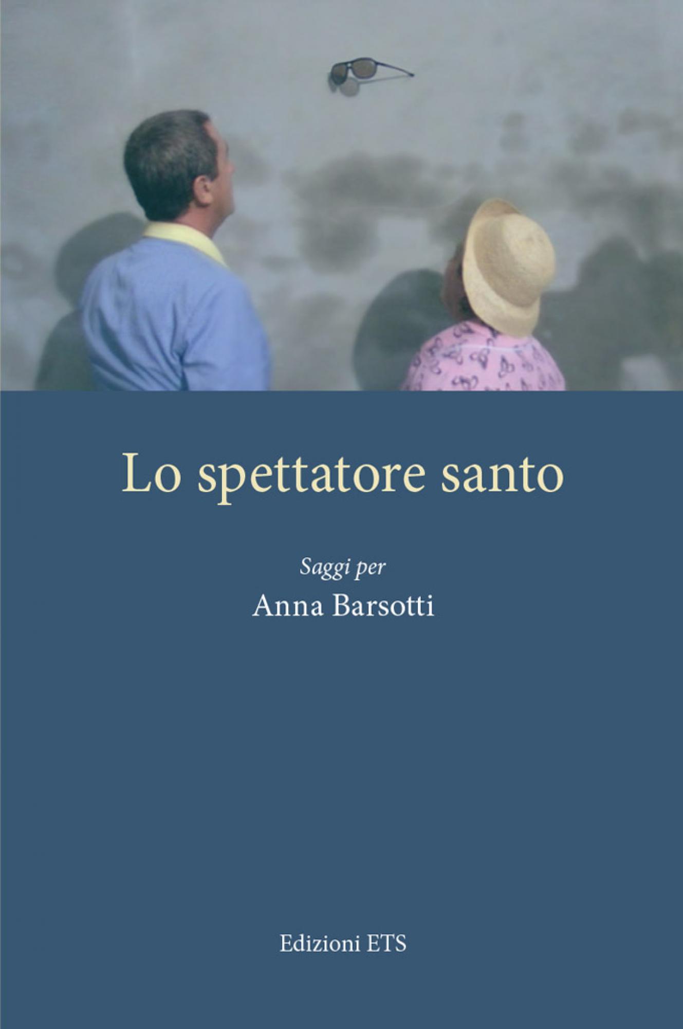 Lo spettatore santo.saggi per Anna Barsotti