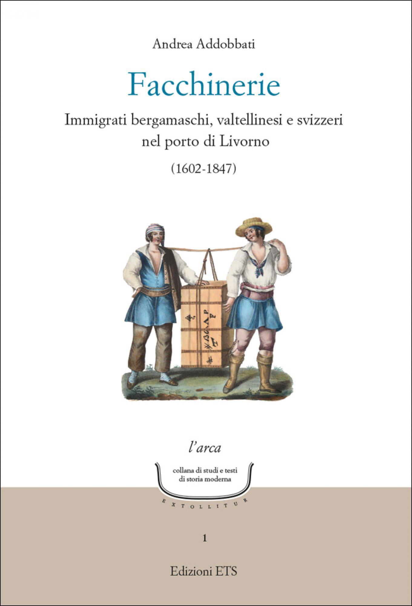 Facchinerie.Immigrati bergamaschi, valtellinesi e svizzeri nel porto di Livorno (1602-1847)