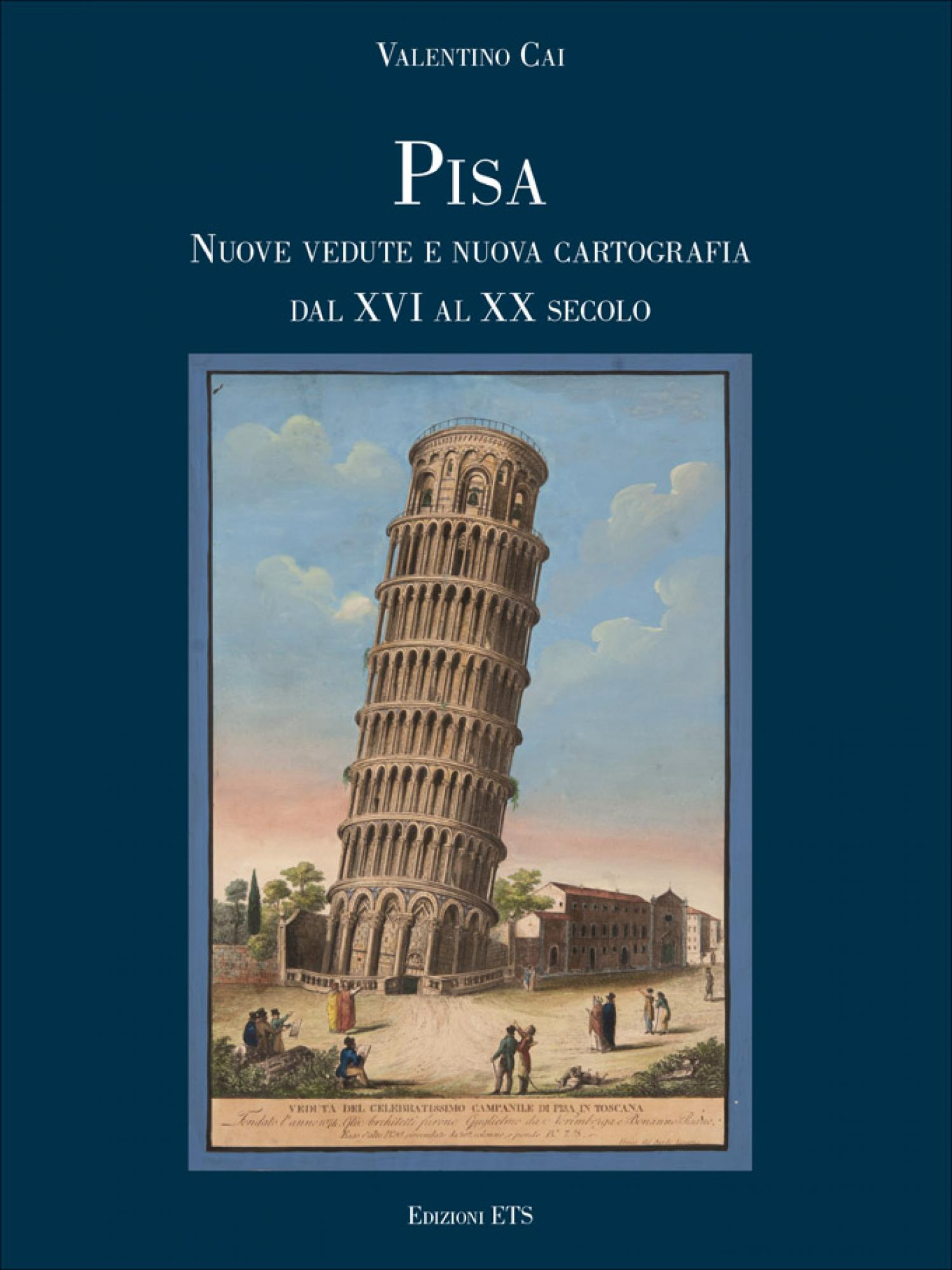 Pisa. Nuove vedute e nuova cartografia dal XVI al XX secolo