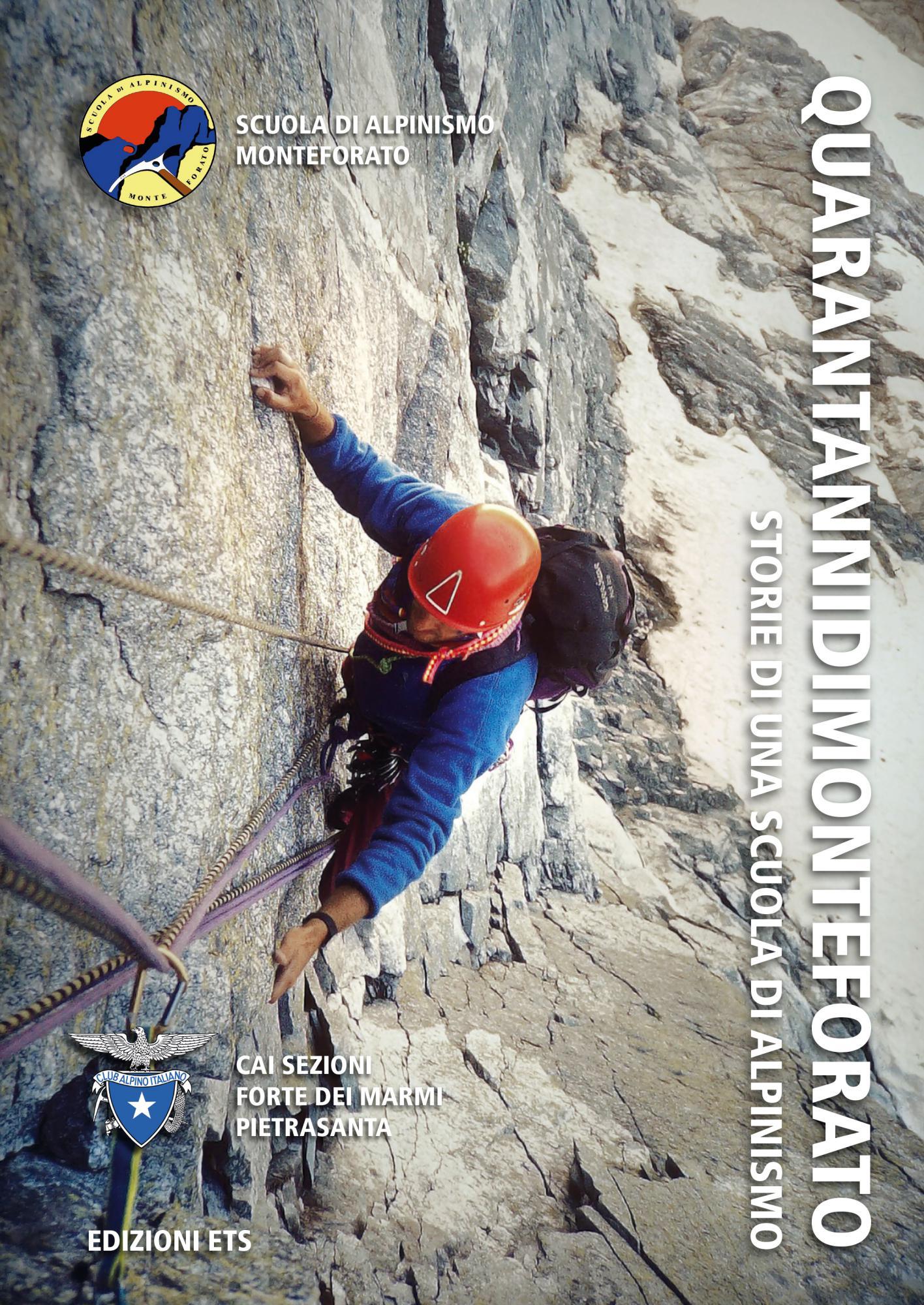 Quarantannidimonteforato.Storie di una scuola di alpinismo