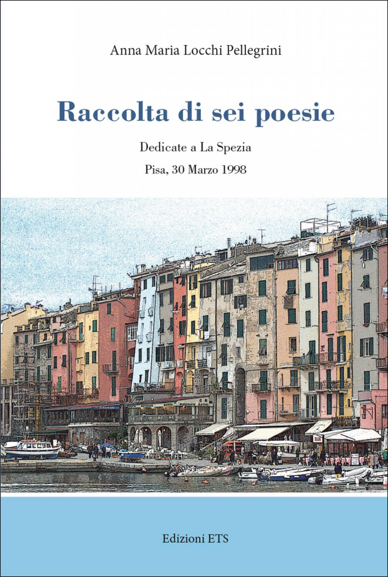 Raccolta di sei poesie.Dedicate a La Spezia – Pisa, 30 Marzo 1998